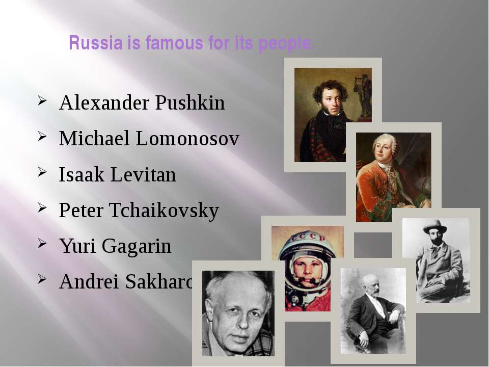 Russia is famous for its people. Alexander Pushkin Michael Lomonosov Isaak Le...