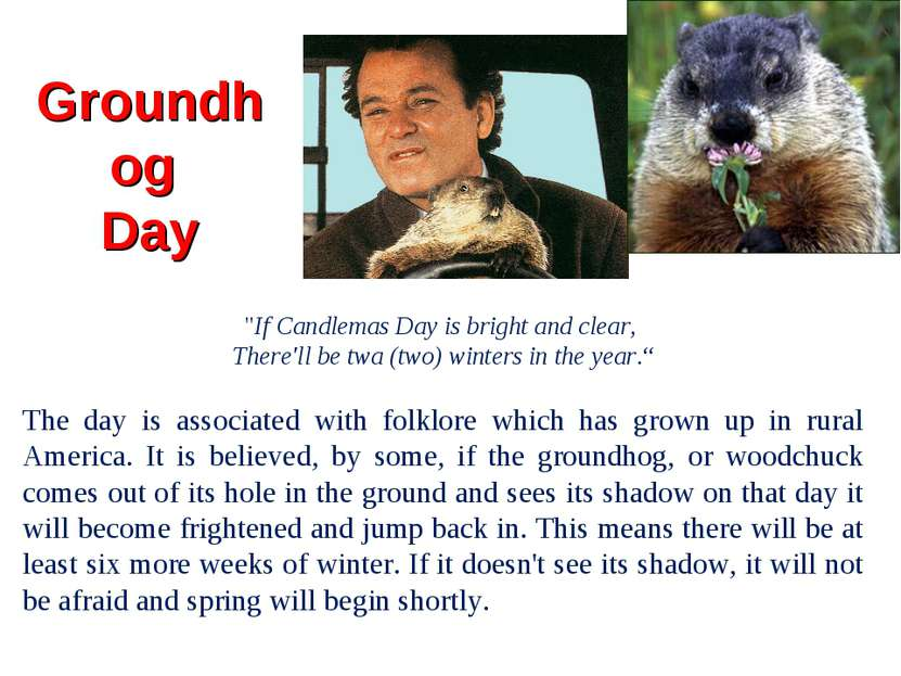 "Groundhog Day ""If Candlemas Day is bright and clear, There'll be twa (two) wi..."
