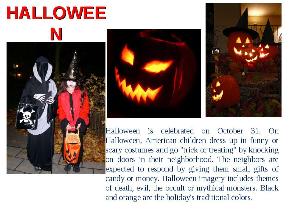HALLOWEEN Halloween is celebrated on October 31. On Halloween, American child...