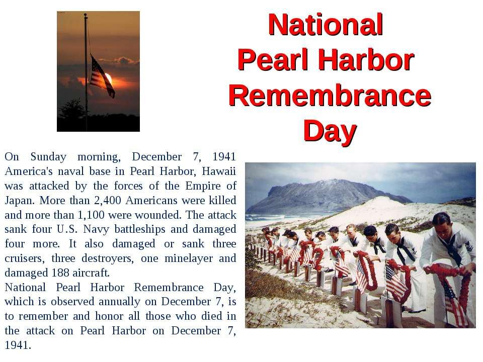 National Pearl Harbor Remembrance Day On Sunday morning, December 7, 1941 Ame...