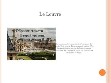 Le Louvre Le Louvre est un des meilleurs museés du monde. Il se trouve dans u...
