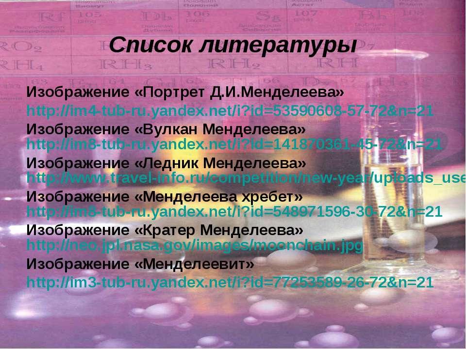 Список литературы Изображение «Портрет Д.И.Менделеева» http://im4-tub-ru.yand...