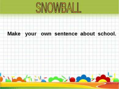 Make your own sentence about school.