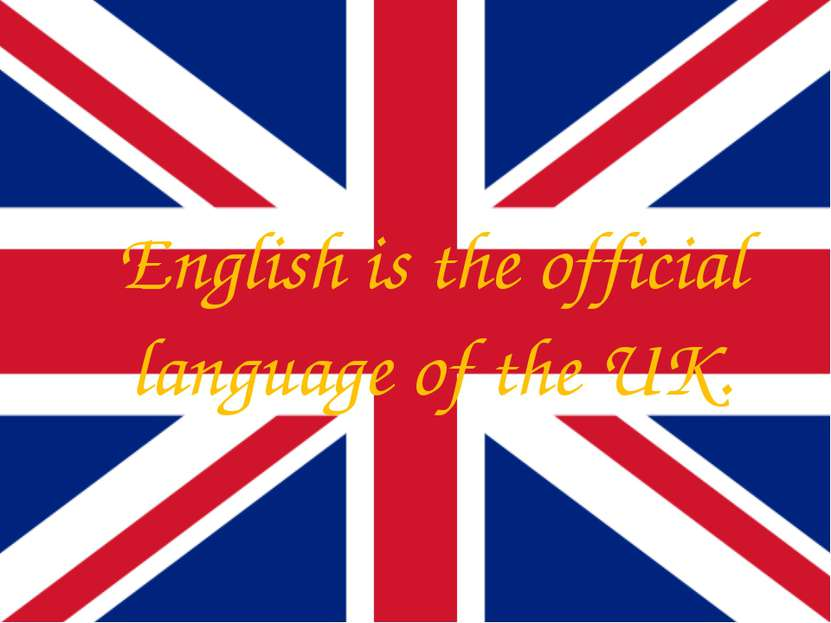 English is the official language of the UK.