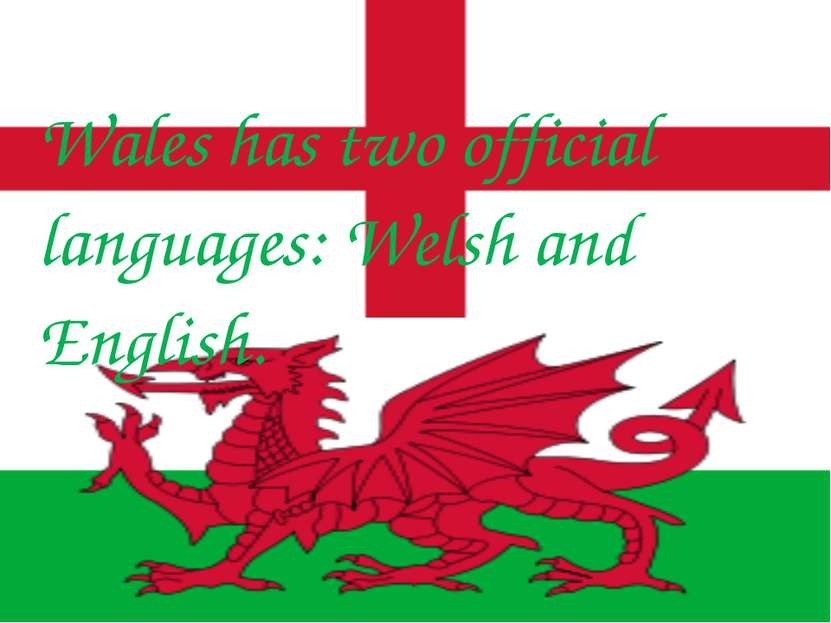Wales has two official languages: Welsh and English.