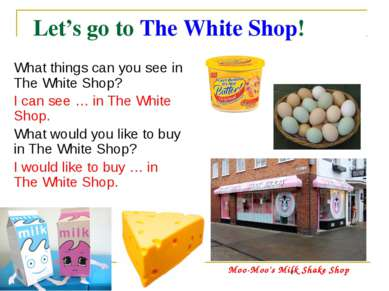 Let's go to The White Shop! What things can you see in The White Shop? I can ...