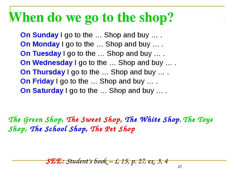 When do we go to the shop? On Sunday I go to the … Shop and buy … . On Monday...