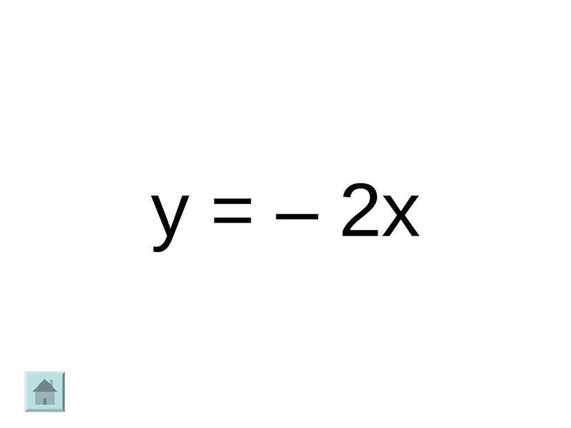 y = – 2x