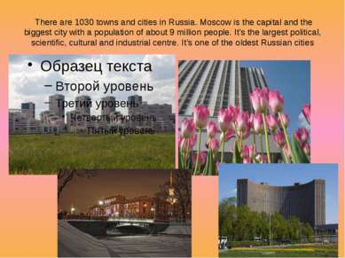 There are 1030 towns and cities in Russia. Moscow is the capital and the bigg...