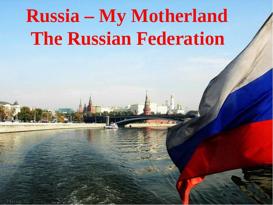 Russia – My Motherland The Russian Federation