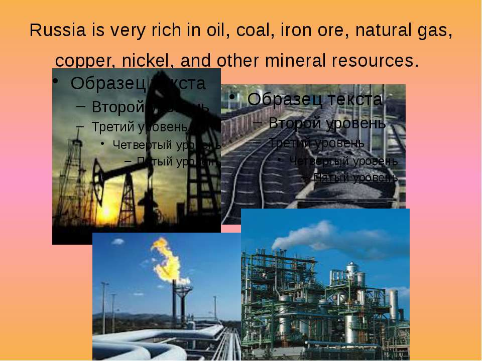 Russia is very rich in oil, coal, iron ore, natural gas, copper, nickel, and ...