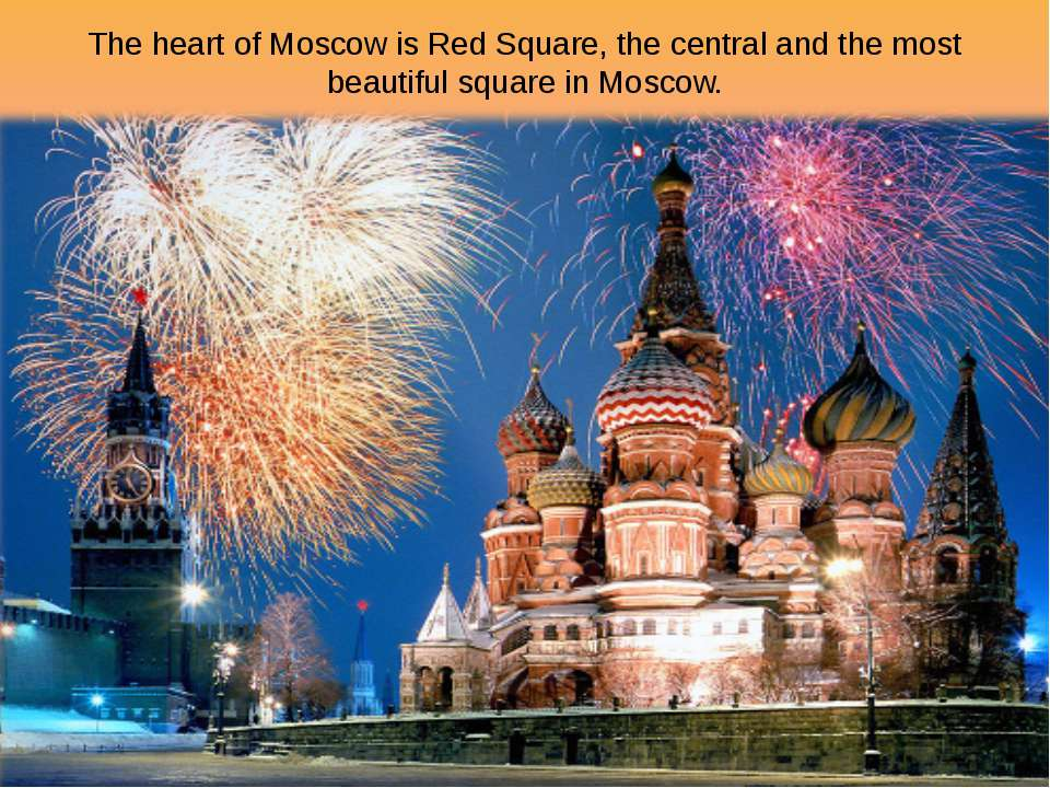 The heart of Moscow is Red Square, the central and the most beautiful square ...