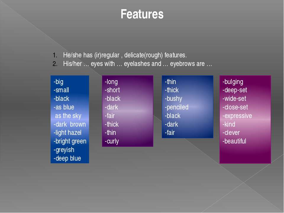 Features He/she has (ir)regular , delicate(rough) features. His/her … eyes wi...