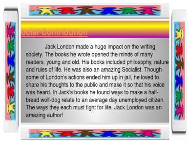 Social Contribution Jack London made a huge impact on the writing society. Th...