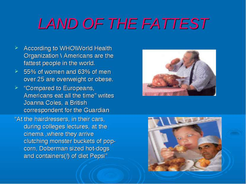 LAND OF THE FATTEST According to WHO\World Health Organization \ Americans ar...