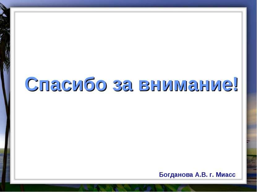 Спасибо за внимание! Богданова А.В. г. Миасс