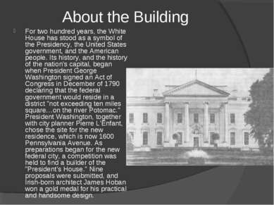About the Building For two hundred years, the White House has stood as a symb...