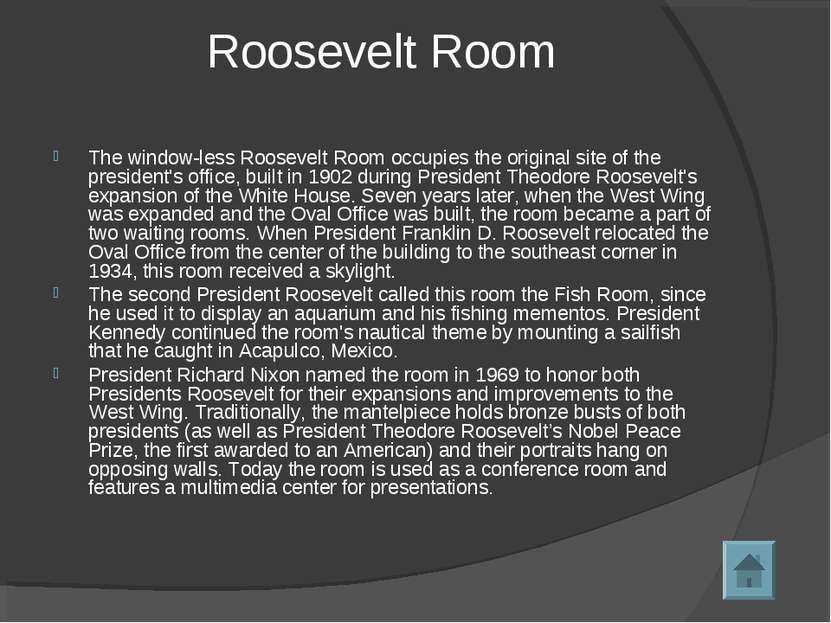 Roosevelt Room The window-less Roosevelt Room occupies the original site of t...