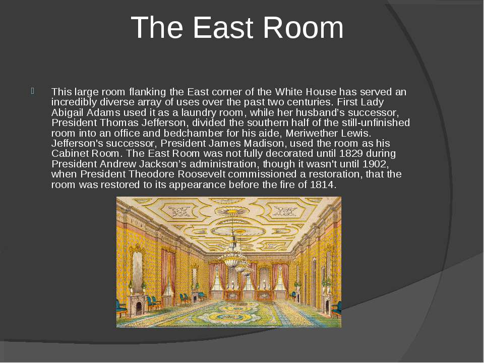 This large room flanking the East corner of the White House has served an inc...
