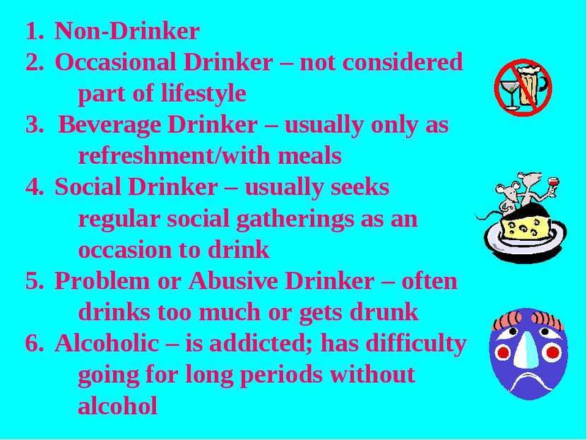 Non-Drinker Occasional Drinker – not considered part of lifestyle 3. Beverage...