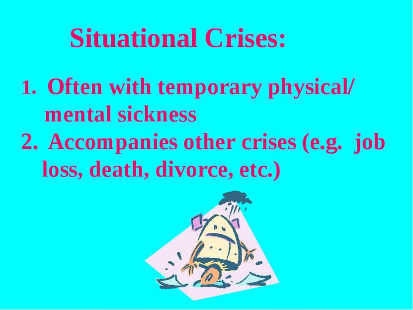 Situational Crises: Often with temporary physical/ mental sickness Accompanie...