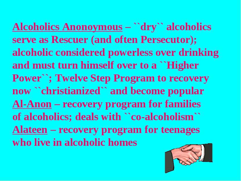 Alcoholics Anonoymous – ``dry`` alcoholics serve as Rescuer (and often Persec...