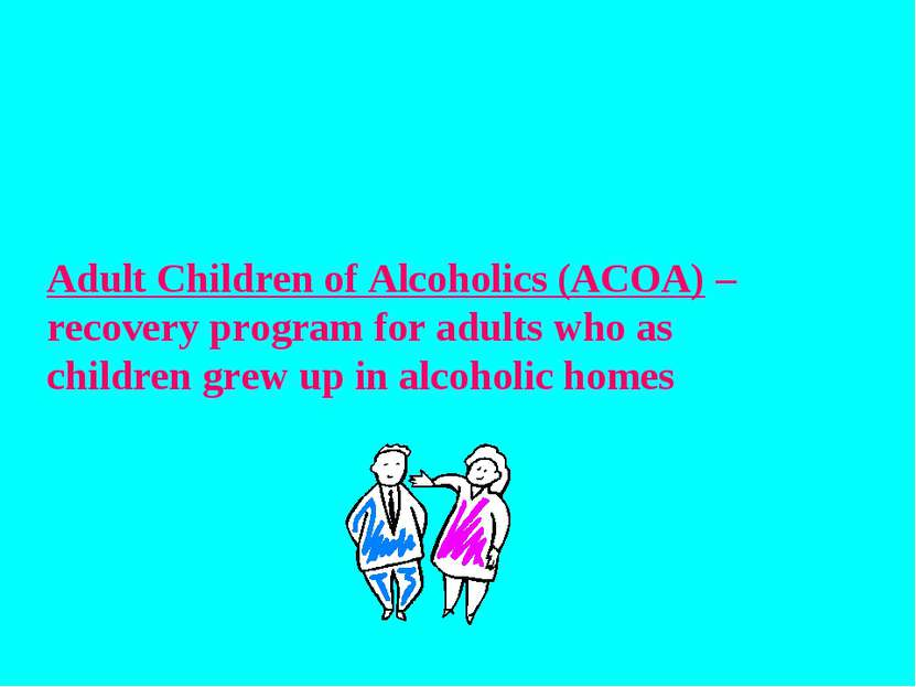 Adult Children of Alcoholics (ACOA) – recovery program for adults who as chil...