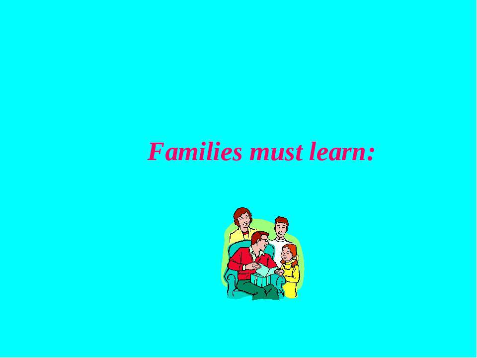 Families must learn: