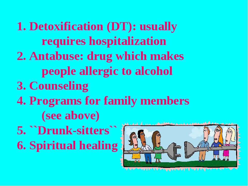 Detoxification (DT): usually requires hospitalization Antabuse: drug which ma...