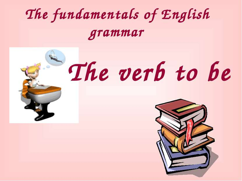 The fundamentals of English grammar The verb to be
