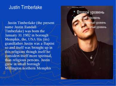 Justin Timberlake (the present name Justin Randall Timberlake) was born the J...