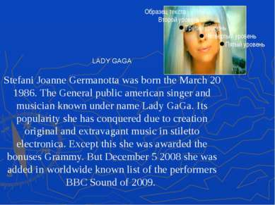 LADY GAGA Stefani Joanne Germanotta was born the March 20 1986. The General p...