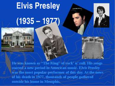 "Elvis Presley (1935 – 1977) He was known as ""The King"" of rock' n' roll. His ..."