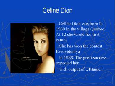 Celine Dion Celine Dion was born in 1968 in the village Quebec. At 12 she wro...