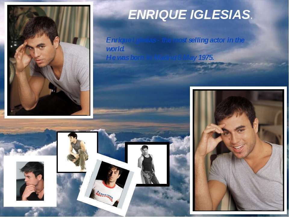 ENRIQUE IGLESIAS. . Enrique Iglesias - the most selling actor in the world. H...