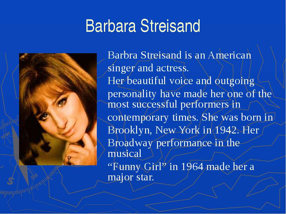 Barbara Streisand Barbra Streisand is an American singer and actress. Her bea...