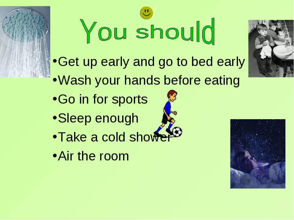 Get up early and go to bed early Wash your hands before eating Go in for spor...