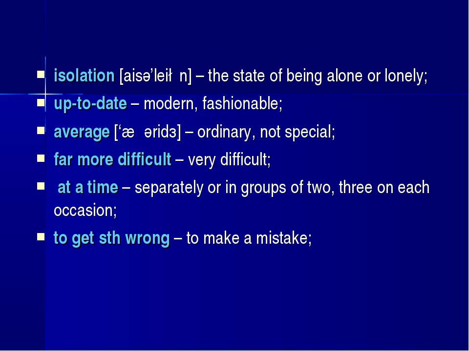 isolation [aisә'lei∫n] – the state of being alone or lonely; up-to-date – mod...