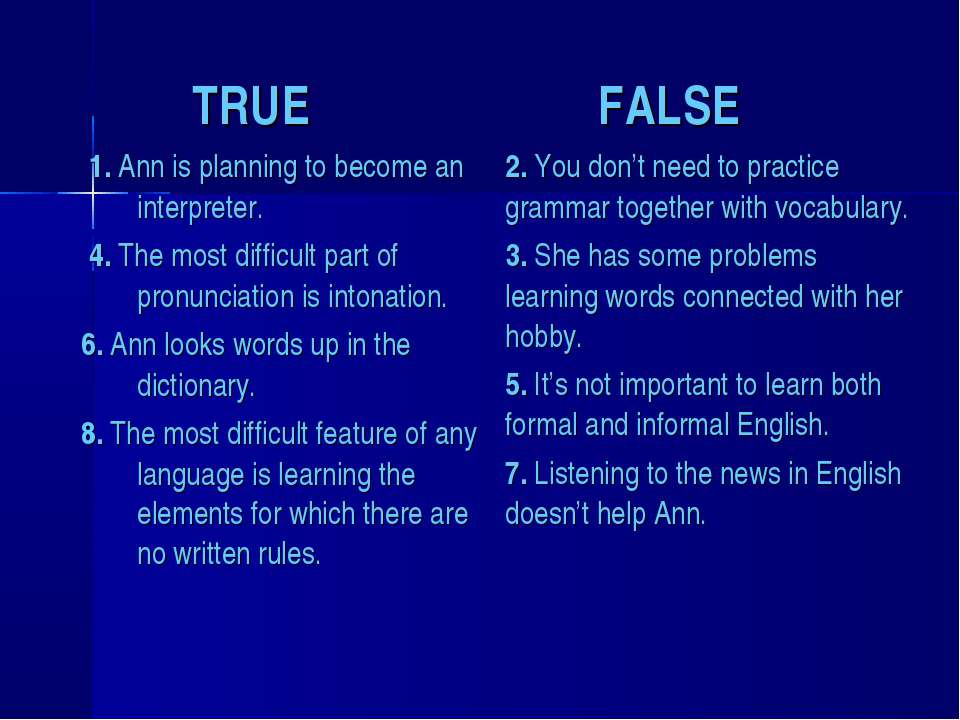 TRUE FALSE 1. Ann is planning to become an interpreter. 4. The most difficult...