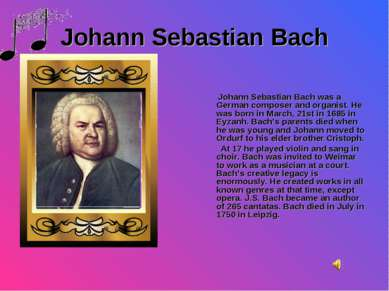 Johann Sebastian Bach Johann Sebastian Bach was a German composer and organis...