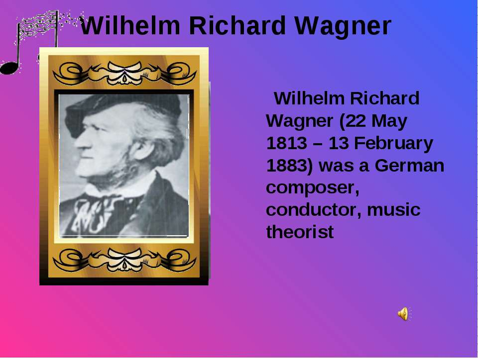 Wilhelm Richard Wagner Wilhelm Richard Wagner (22 May 1813 – 13 February 1883...