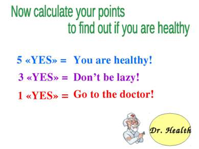 5 «YES» = 3 «YES» = 1 «YES» = You are healthy! Don't be lazy! Go to the docto...