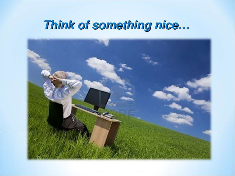 Think of something nice…