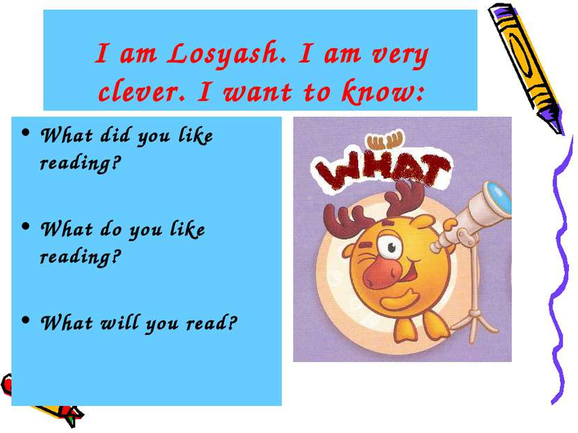 I am Losyash. I am very clever. I want to know: What did you like reading? Wh...