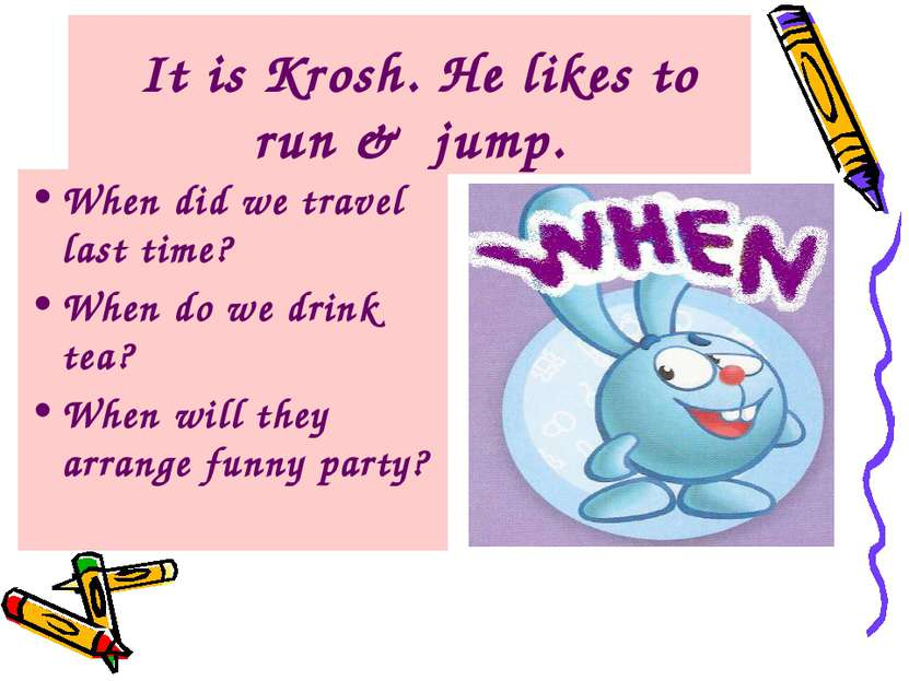 It is Krosh. He likes to run & jump. When did we travel last time? When do we...