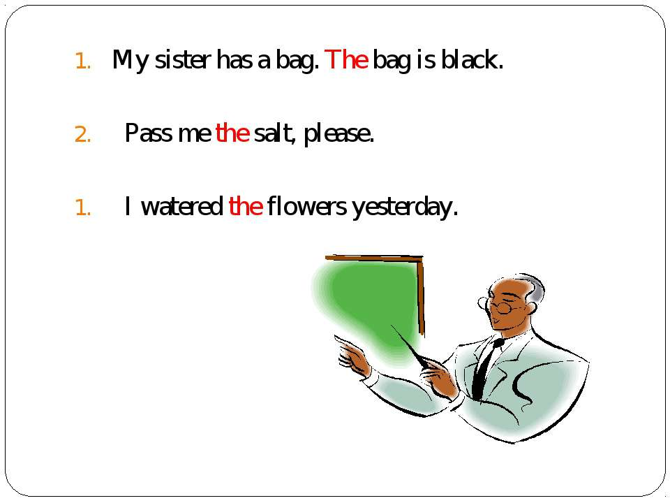 My sister has a bag. The bag is black. Pass me the salt, please. I watered th...