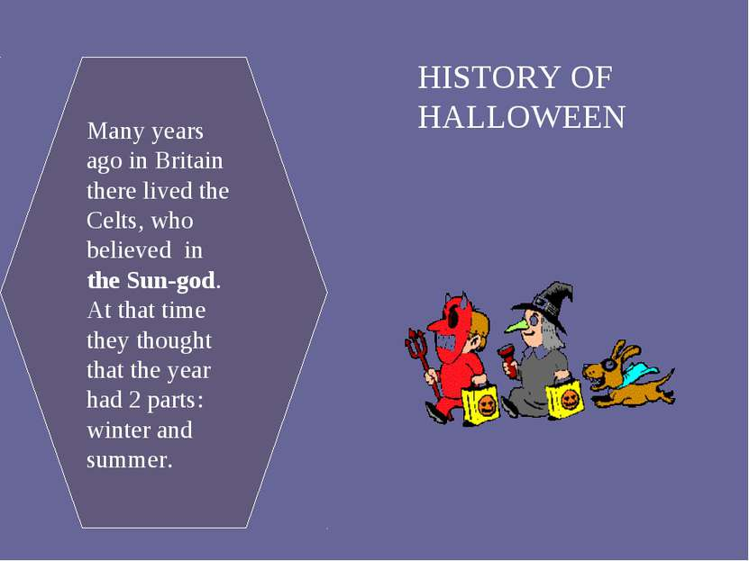 HISTORY OF HALLOWEEN Many years ago in Britain there lived the Celts, who bel...