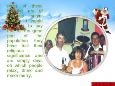 Most of these holidays are of religious origin, though it would be right to s...