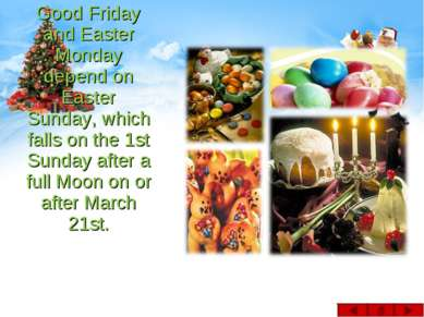Good Friday and Easter Monday depend on Easter Sunday, which falls on the 1st...