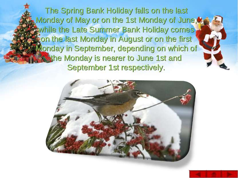The Spring Bank Holiday falls on the last Monday of May or on the 1st Monday ...